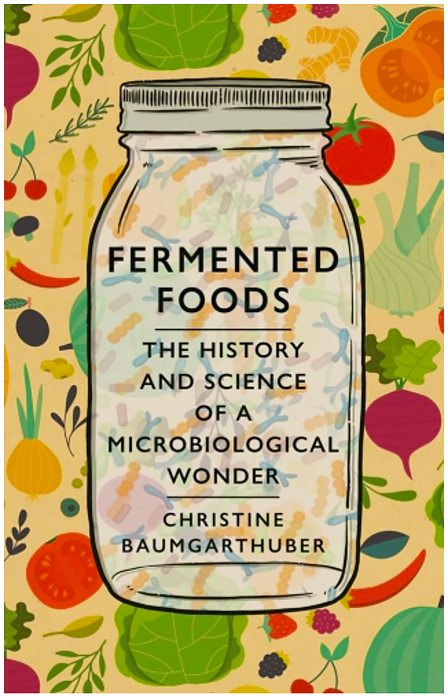 Fermented Foods: The History and Science of a Microbiological Wonder